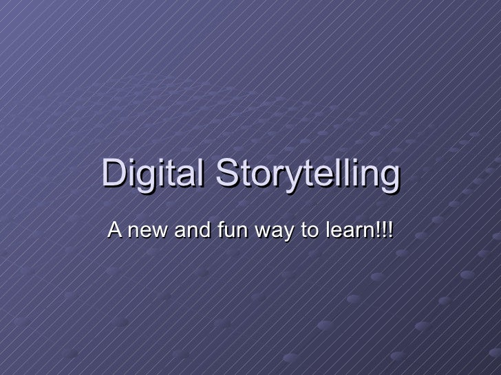 Digital Storytelling A new and fun way to learn!!!