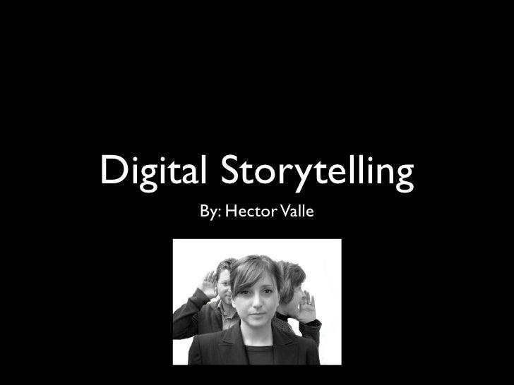 Digital Storytelling      By: Hector Valle