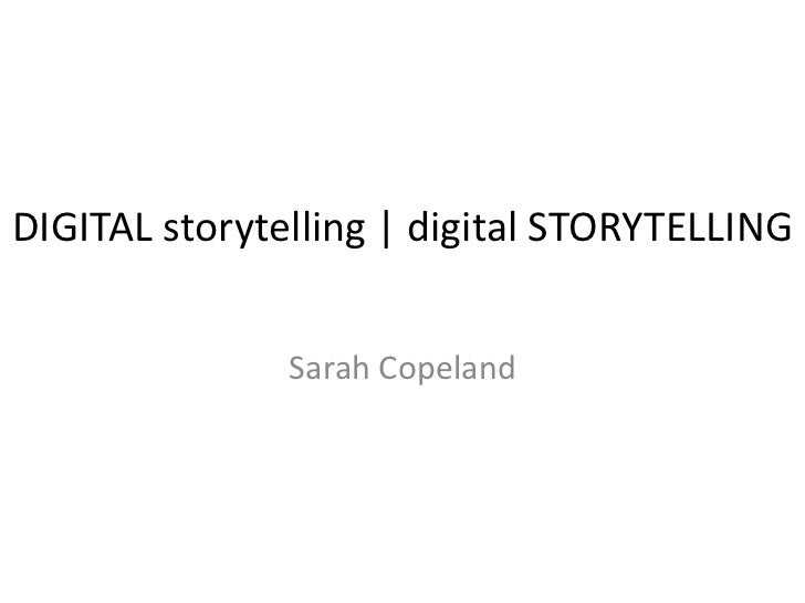DIGITAL storytelling | digital STORYTELLING               Sarah Copeland