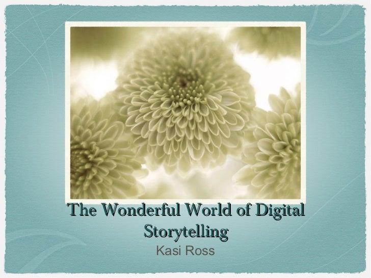 The Wonderful World of Digital        Storytelling           Kasi Ross