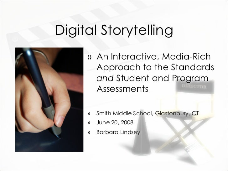 Digital Storytelling      » An Interactive, Media-Rich        Approach to the Standards        and Student and Program    ...