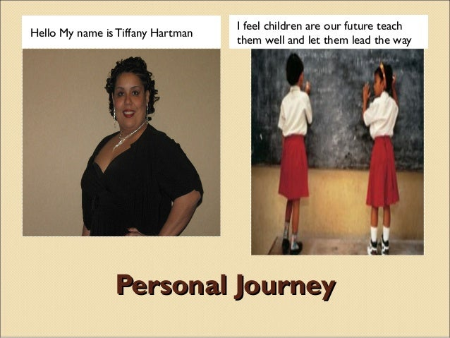 I feel children are our future teachHello My name is Tiffany Hartman                                   them well and let t...