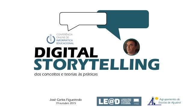 DIGITAL STORYTELLING José Carlos Figueiredo 19 outubro 2015 Agrupamento de Escolas de Aljustrel dos conceitos e teorias às...