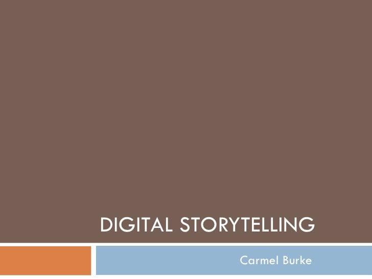 DIGITAL STORYTELLING Carmel Burke