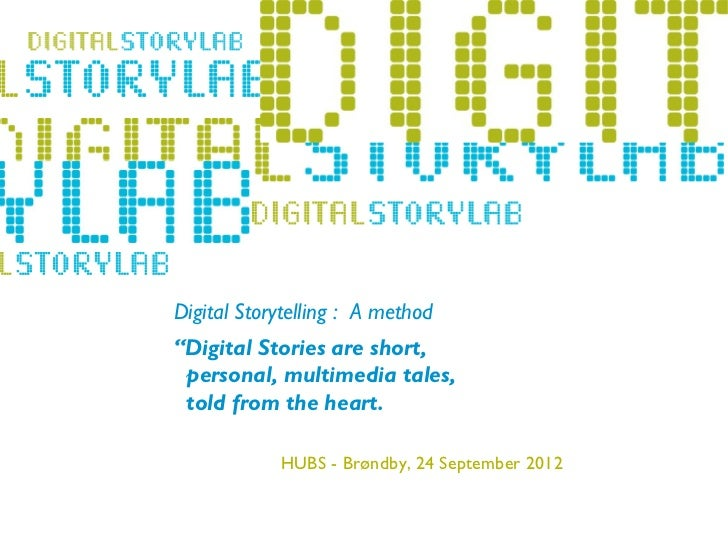 "Digital Storytelling : A method          ""Digital Stories are short,           personal, multimedia tales,-   Lillehammer ..."