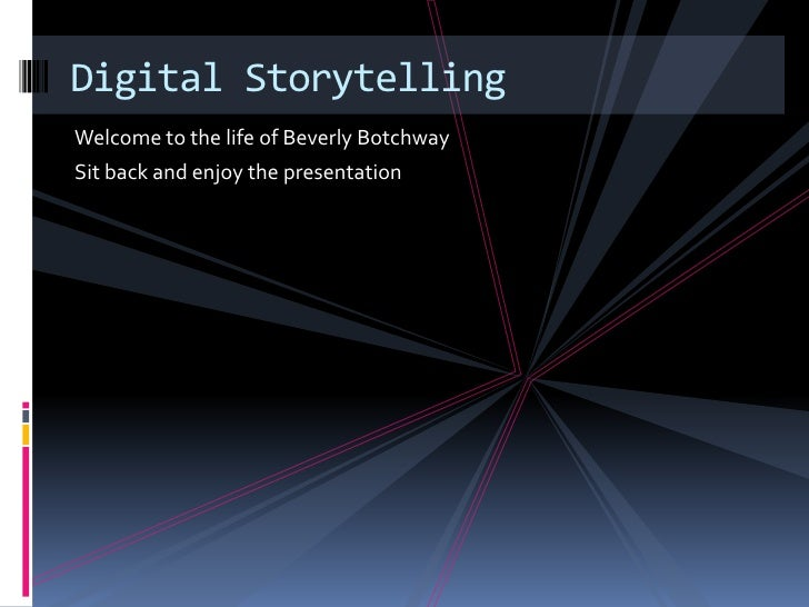 Digital StorytellingWelcome to the life of Beverly BotchwaySit back and enjoy the presentation
