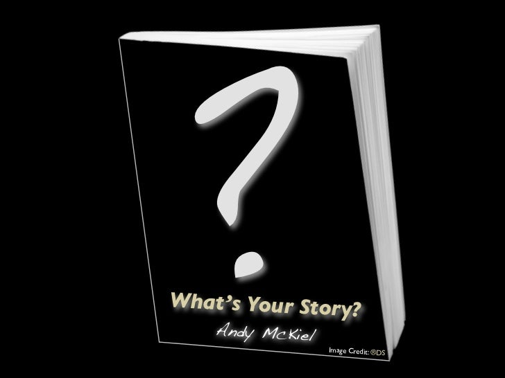 ?What 's Your Story?    Andy McKiel                  Image Credit: ®DS