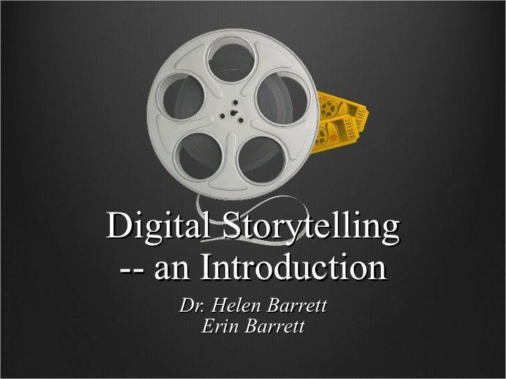 Digital Storytelling -- an Introduction Dr. Helen Barrett Erin Barrett