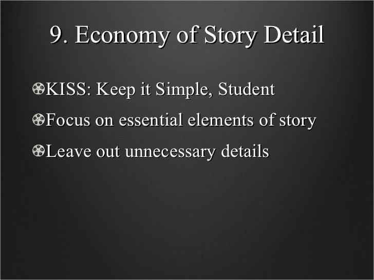 9. Economy of Story Detail <ul><li>KISS: Keep it Simple, Student </li></ul><ul><li>Focus on essential elements of story </...
