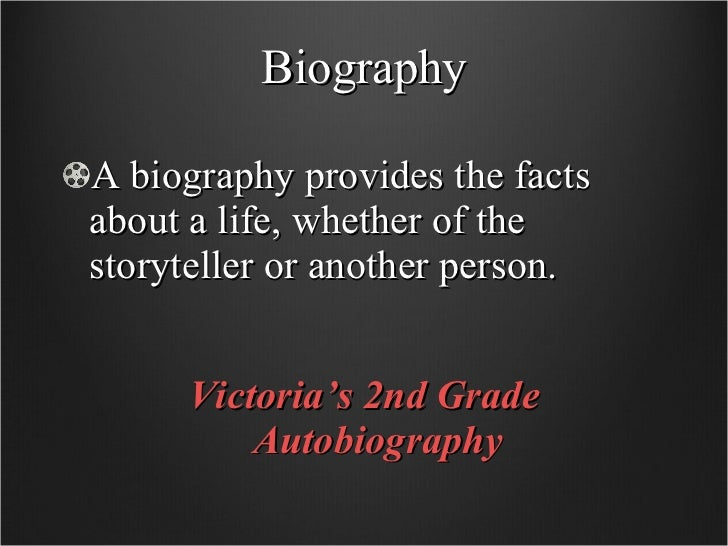 Biography <ul><li>A biography provides the facts about a life, whether of the storyteller or another person.  </li></ul><u...