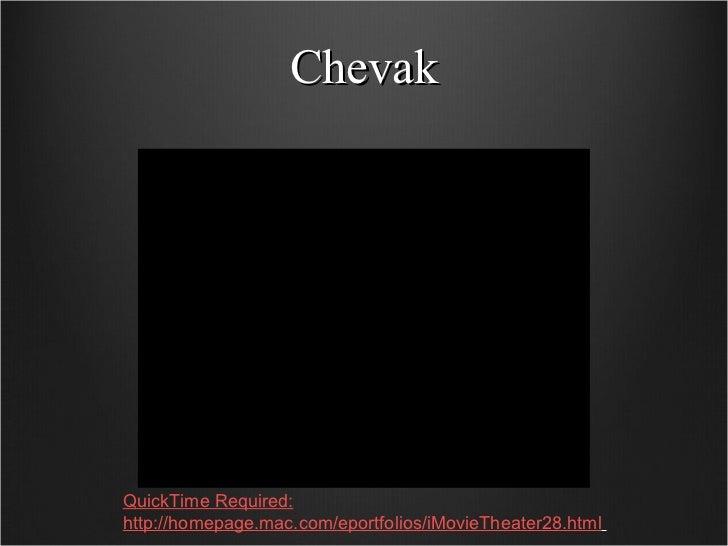 Chevak QuickTime Required: http://homepage.mac.com/eportfolios/iMovieTheater28.html