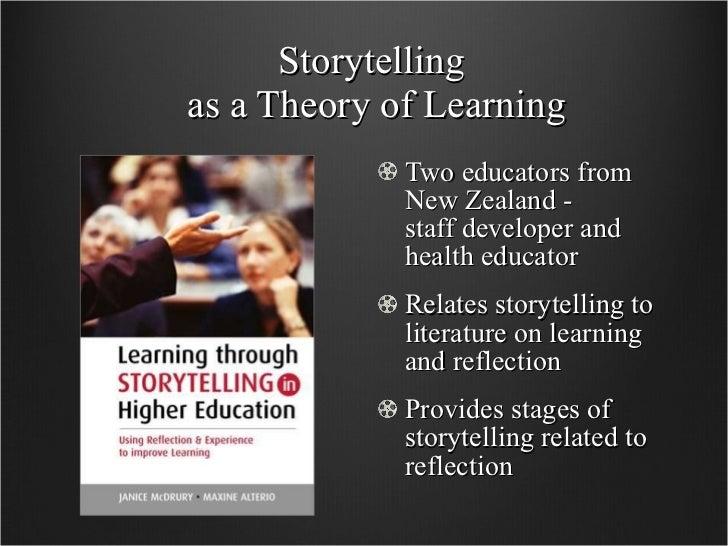 Storytelling  as a Theory of Learning <ul><li>Two educators from New Zealand -  staff developer and health educator </li><...
