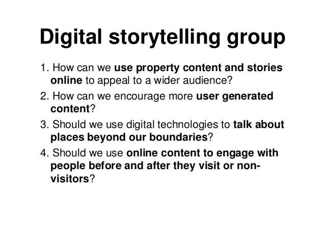 Digital storytelling group1. How can we use property content and stories  online to appeal to a wider audience?2. How can ...