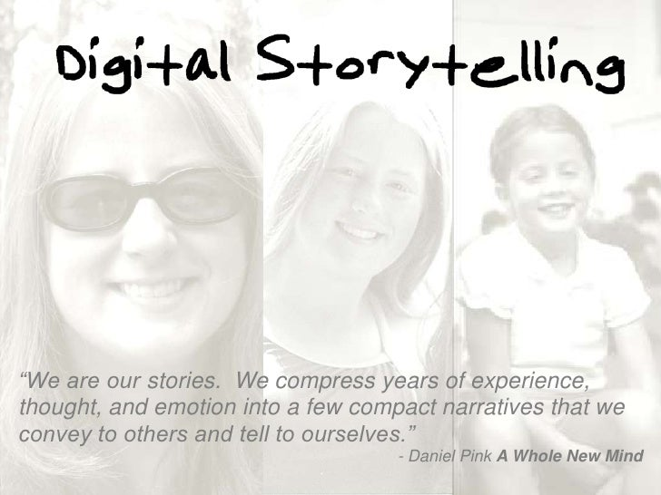 """""""We are our stories. We compress years of experience, thought, and emotion into a few compact narratives that we convey to..."""