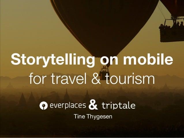 Storytelling on mobile for travel & tourism Tine Thygesen &