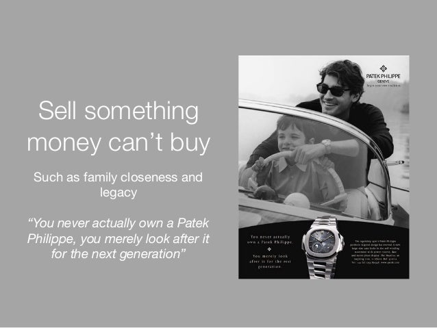 """Such as family closeness and legacy """"You never actually own a Patek Philippe, you merely look after it for the next genera..."""