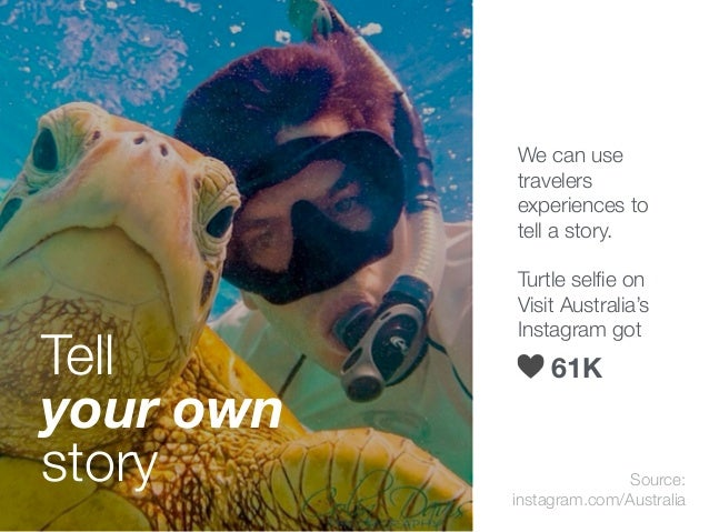 We can use travelers experiences to tell a story. Turtle selfie on Visit Australia's Instagram got Source: instagram.com/Au...