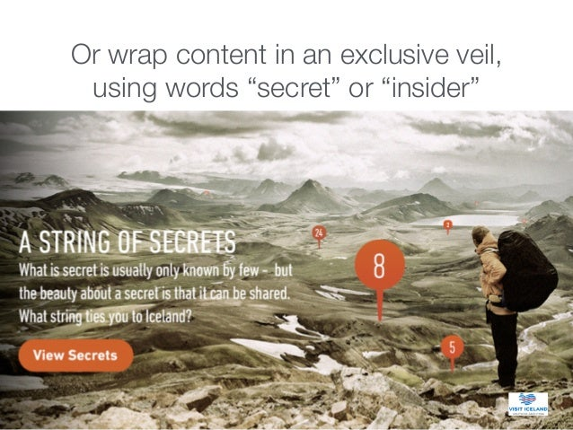 """Or wrap content in an exclusive veil, using words """"secret"""" or """"insider"""""""