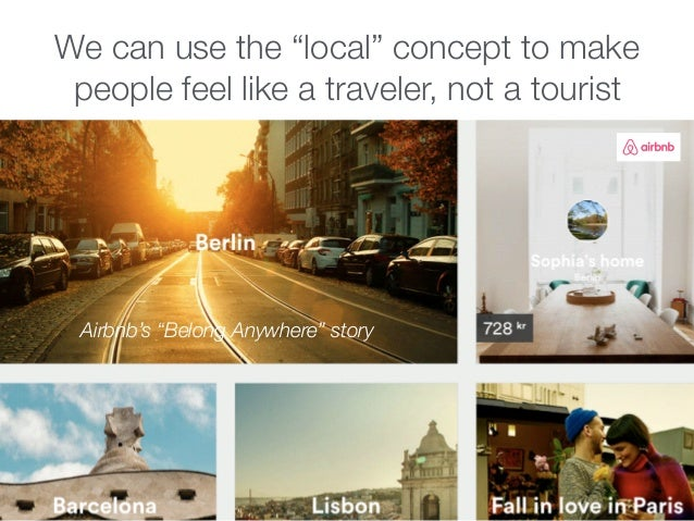 """We can use the """"local"""" concept to make people feel like a traveler, not a tourist Airbnb's """"Belong Anywhere"""" story"""