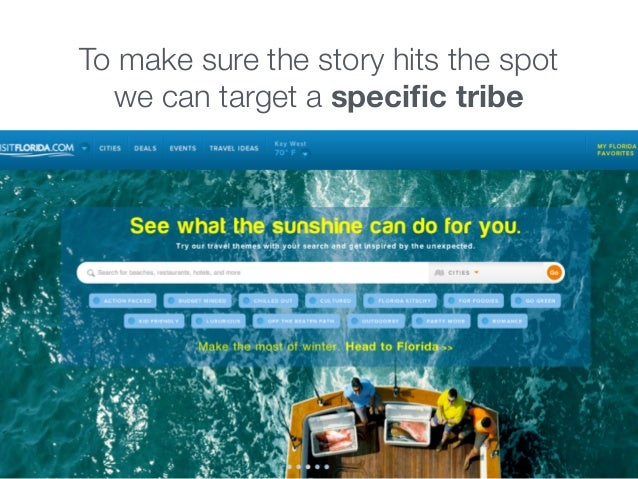 To make sure the story hits the spot we can target a specific tribe