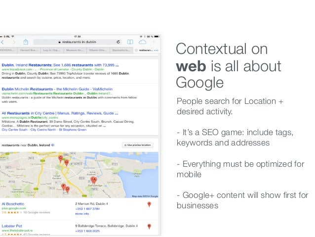 Contextual on web is all about Google People search for Location + desired activity. - It's a SEO game: include tags, keyw...