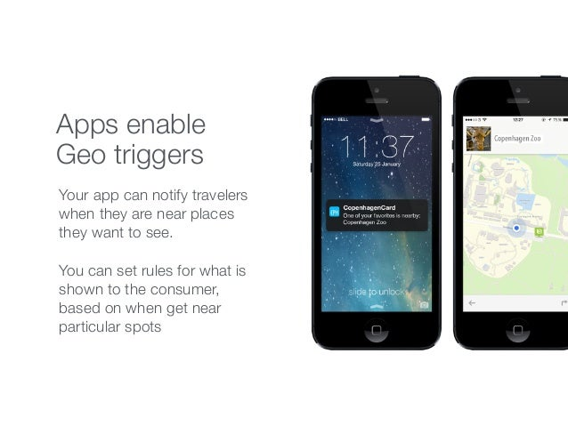 Apps enable Geo triggers Your app can notify travelers when they are near places they want to see. You can set rules for w...