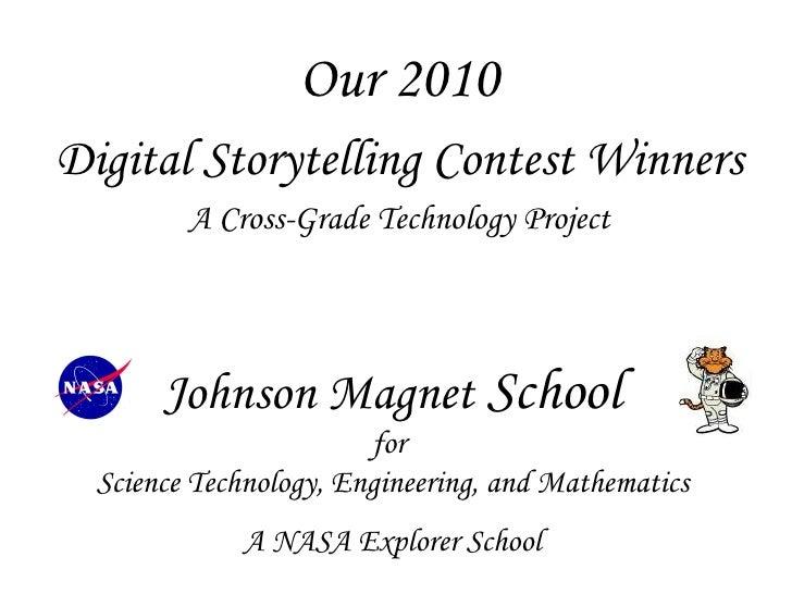 Our 2010Digital Storytelling Contest Winners         A Cross-Grade Technology Project       Johnson Magnet School         ...