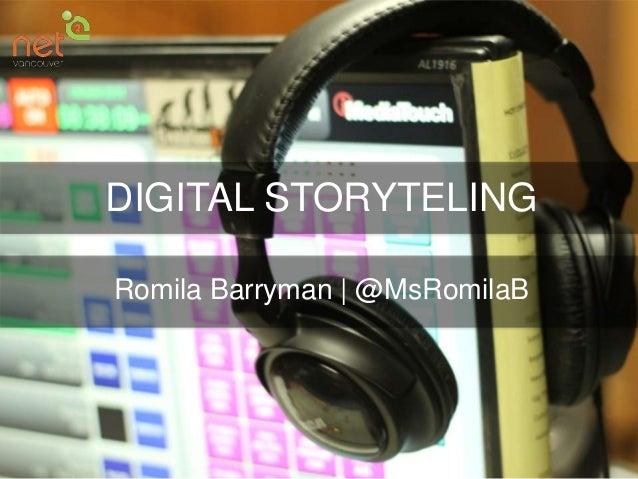 DIGITAL STORYTELING Romila Barryman | @MsRomilaB