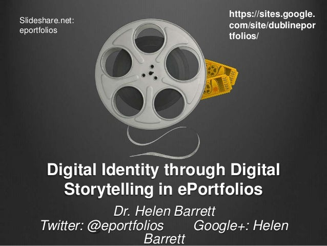 Digital Identity through Digital Storytelling in ePortfolios Dr. Helen Barrett Twitter: @eportfolios Google+: Helen Barret...