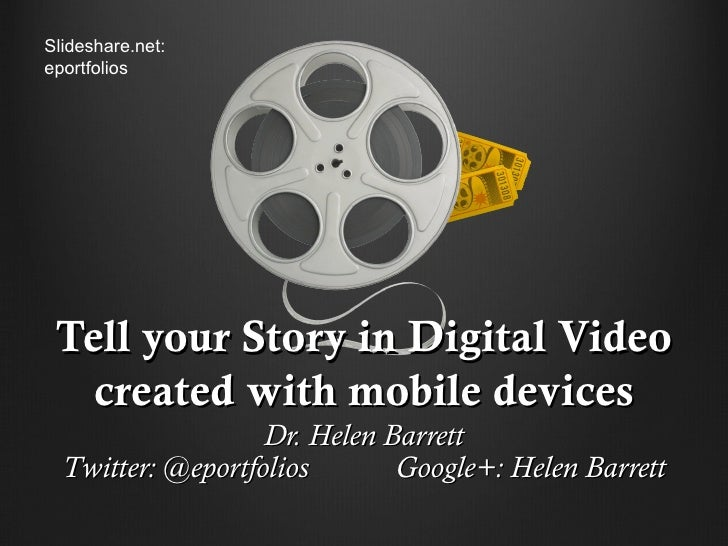 Slideshare.net:eportfolios Tell your Story in Digital Video   created with mobile devices                   Dr. Helen Barr...