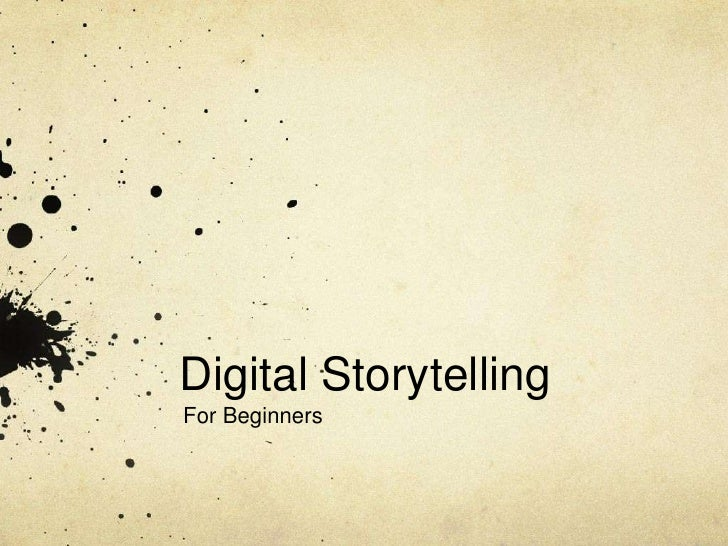 Digital Storytelling	<br />For Beginners<br />
