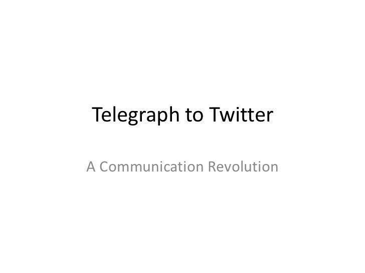 Telegraph to TwitterA Communication Revolution