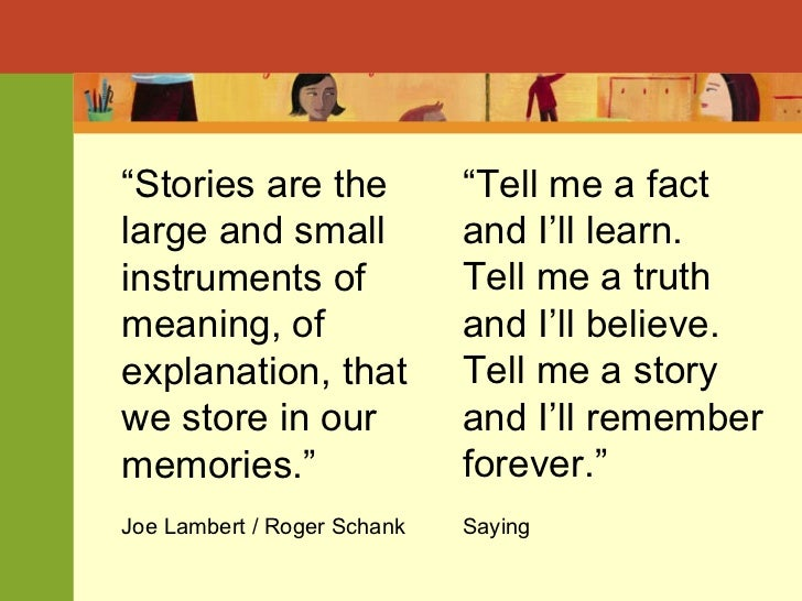 """ Stories are the large and small instruments of  meaning, of explanation, that we store in our memories."" Joe Lambert / R..."