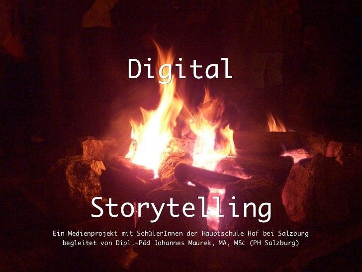 Digital         StorytellingEin Medienprojekt mit SchülerInnen der Hauptschule Hof bei Salzburg   begleitet von Dipl.-Päd ...