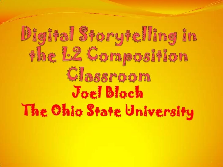 Digital Storytelling in the L2 Composition Classroom<br />Joel Bloch<br />The Ohio State University<br />1<br />