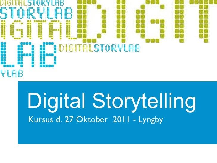 <ul>Digital Storytelling </ul><ul>Kursus d. 27 Oktober  2011 - Lyngby  </ul>