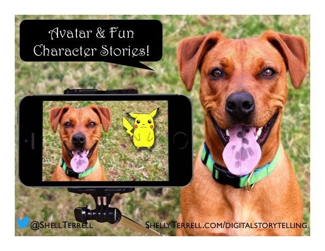Avatar & Fun Character Stories! SHELLYTERRELL.COM/DIGITALSTORYTELLING@SHELLTERRELL