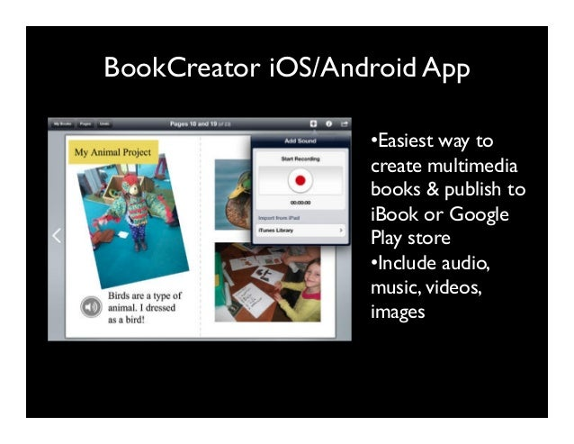 BookCreator iOS/Android App •Easiest way to create multimedia books & publish to iBook or Google Play store •Include aud...