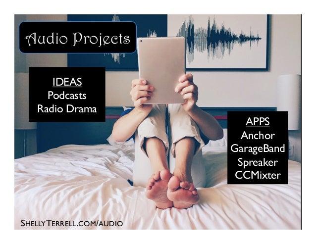SHELLYTERRELL.COM/AUDIO IDEAS Podcasts Radio Drama APPS Anchor GarageBand Spreaker CCMixter Audio Projects