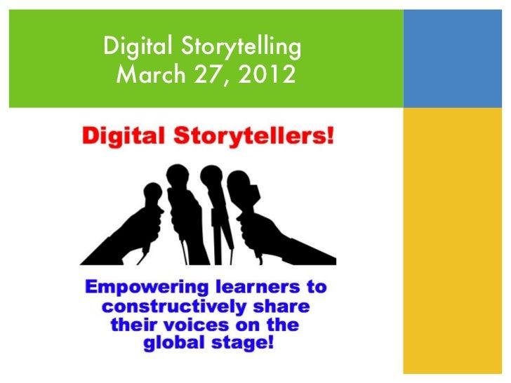 Digital Storytelling March 27, 2012