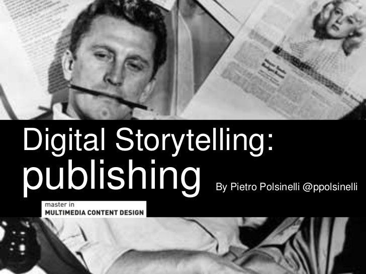 Digital Storytelling:publishing      By Pietro Polsinelli @ppolsinelli
