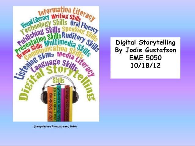 Digital Storytelling                                  By Jodie Gustafson                                       EME 5050   ...