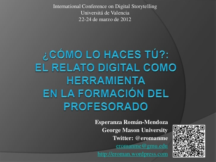 International Conference on Digital Storytelling             Universitá de Valencia            22-24 de marzo de 2012     ...