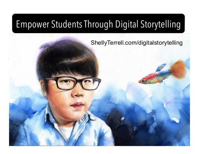 ShellyTerrell.com/digitalstorytelling Empower Students Through Digital Storytelling