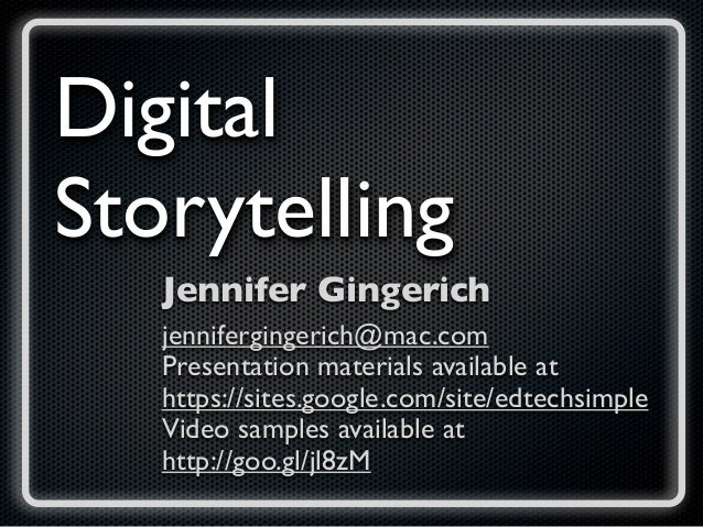 DigitalStorytelling   Jennifer Gingerich   jennifergingerich@mac.com   Presentation materials available at   https://sites...