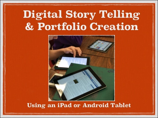 Digital Story Telling  & Portfolio Creation  Using an iPad or Android Tablet