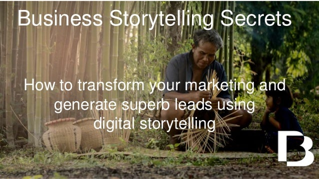 Business Storytelling Secrets How to transform your marketing and generate superb leads using digital storytelling