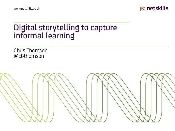 www.netskills.ac.ukDigital storytelling to captureinformal learningChris Thomson@cbthomson