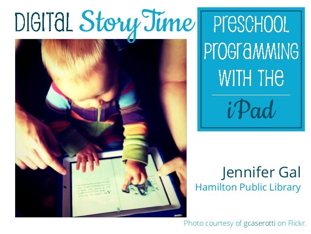 Story Time                      iPad                     Jennifer Gal             Hamilton Public Library         Photo co...