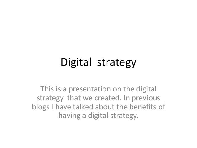 Digital strategy   This is a presentation on the digital strategy that we created. In previousblogs I have talked about th...